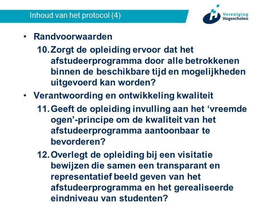 Inhoud van het protocol (4) Randvoorwaarden 10.Zorgt de opleiding ervoor dat het afstudeerprogramma door alle betrokkenen binnen de beschikbare tijd en mogelijkheden uitgevoerd kan worden.