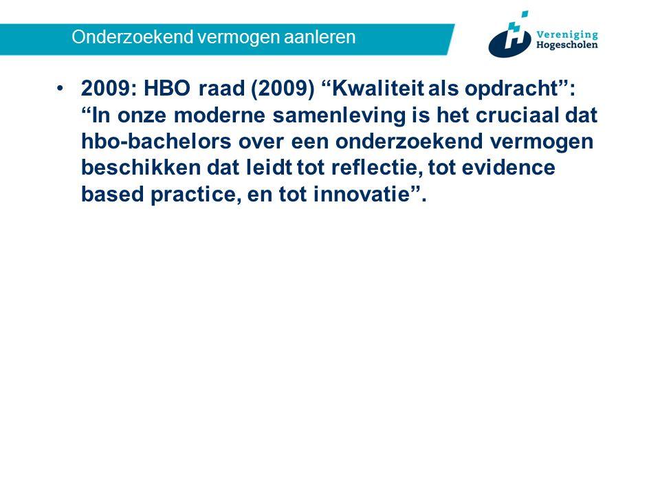 Onderzoekend vermogen aanleren 2009: HBO raad (2009) Kwaliteit als opdracht : In onze moderne samenleving is het cruciaal dat hbo-bachelors over een onderzoekend vermogen beschikken dat leidt tot reflectie, tot evidence based practice, en tot innovatie .
