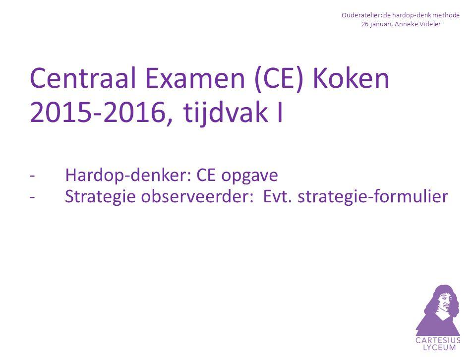 Ouderatelier: de hardop-denk methode 26 januari, Anneke Videler Centraal Examen Koken 2015-2016, tijdvak I -Hoe was het om de CE vraag al hardop-denkend te maken.