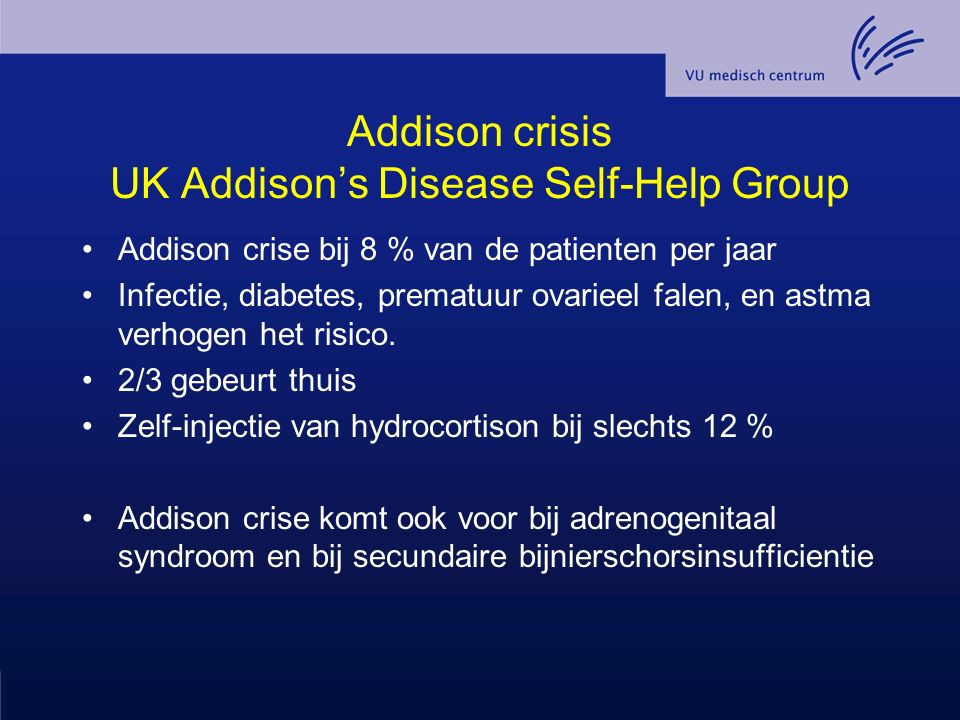 Addison crisis UK Addison's Disease Self-Help Group Addison crise bij 8 % van de patienten per jaar Infectie, diabetes, prematuur ovarieel falen, en a