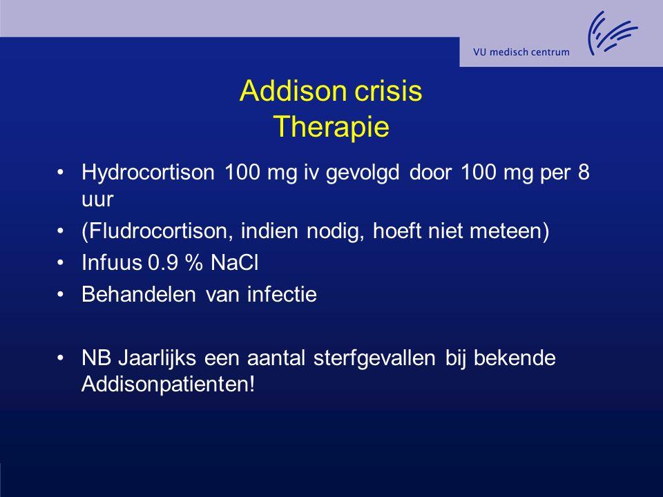 Addison crisis Therapie Hydrocortison 100 mg iv gevolgd door 100 mg per 8 uur (Fludrocortison, indien nodig, hoeft niet meteen) Infuus 0.9 % NaCl Beha