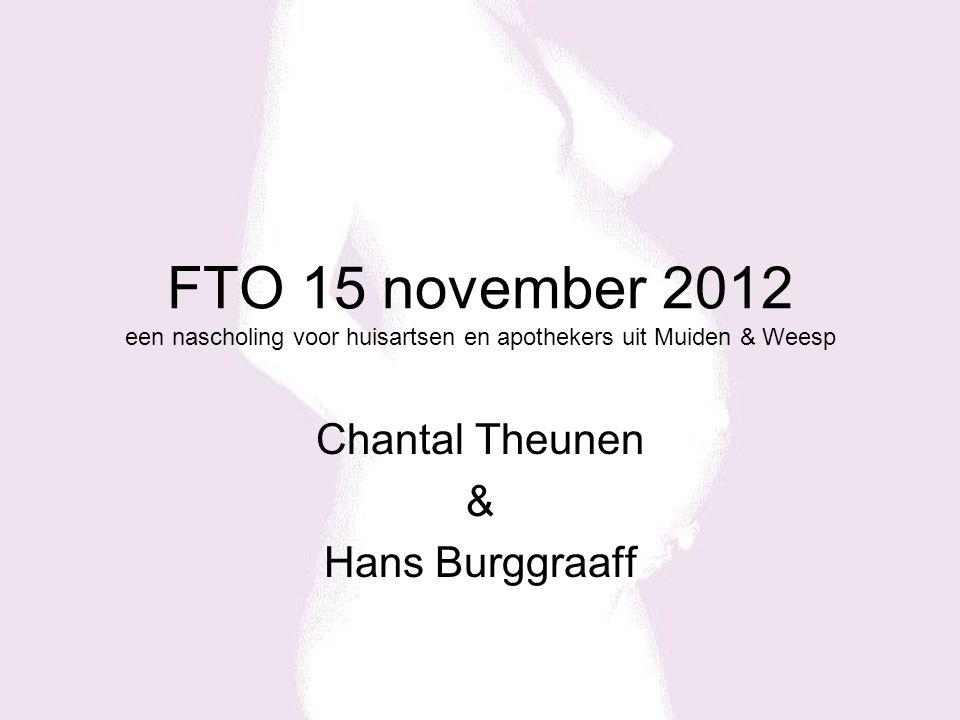 FTO 15 november 2012 een nascholing voor huisartsen en apothekers uit Muiden & Weesp Chantal Theunen & Hans Burggraaff