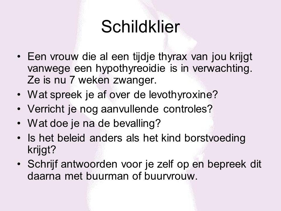 Schildklier Een vrouw die al een tijdje thyrax van jou krijgt vanwege een hypothyreoidie is in verwachting.