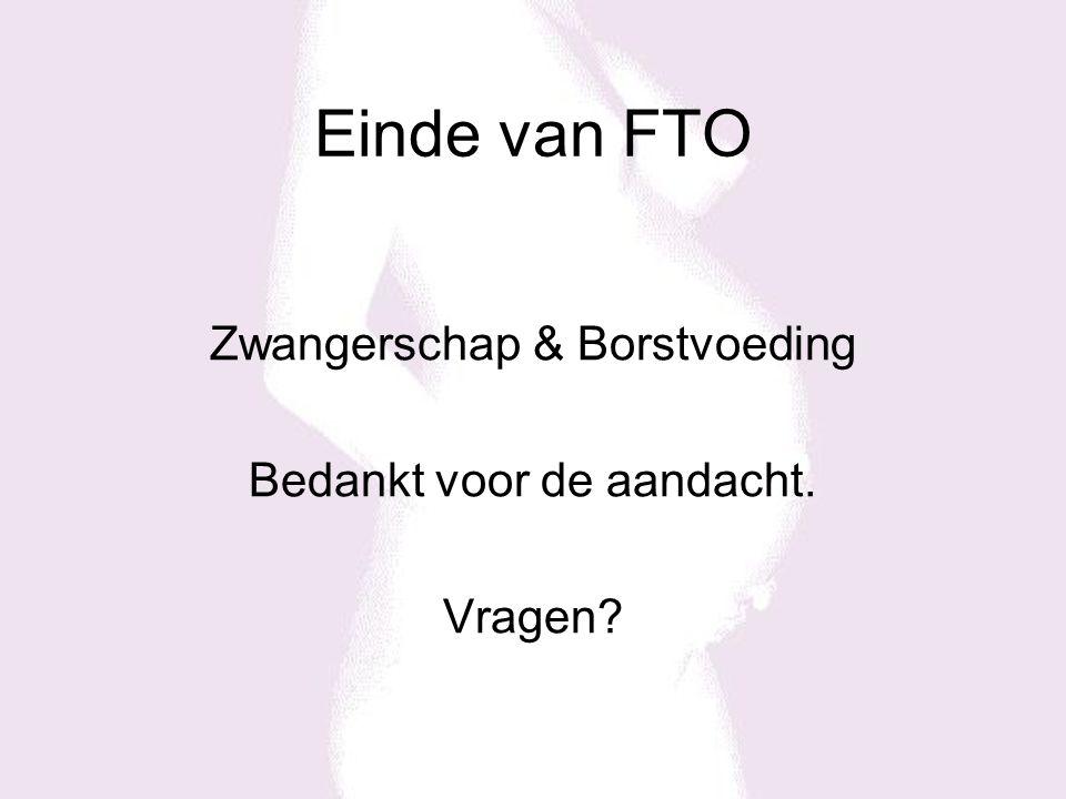 Einde van FTO Zwangerschap & Borstvoeding Bedankt voor de aandacht. Vragen?