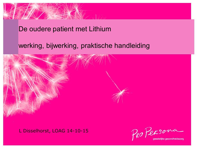 De oudere patient met Lithium werking, bijwerking, praktische handleiding L Disselhorst, LOAG 14-10-15