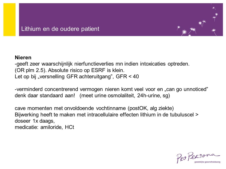 Lithium en de oudere patient Nieren -geeft zeer waarschijnlijk nierfunctieverlies mn indien intoxicaties optreden.