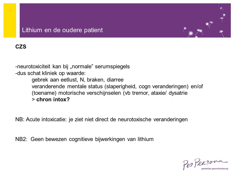 """Lithium en de oudere patient CZS -neurotoxiciteit kan bij """"normale serumspiegels -dus schat kliniek op waarde: gebrek aan eetlust, N, braken, diarree veranderende mentale status (slaperigheid, cogn veranderingen) en/of (toename) motorische verschijnselen (vb tremor, ataxie/ dysatrie > chron intox."""