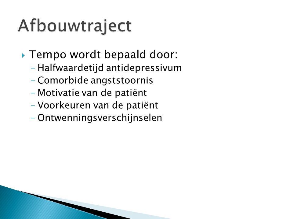  Tempo wordt bepaald door: -Halfwaardetijd antidepressivum -Comorbide angststoornis -Motivatie van de patiënt -Voorkeuren van de patiënt -Ontwenningsverschijnselen