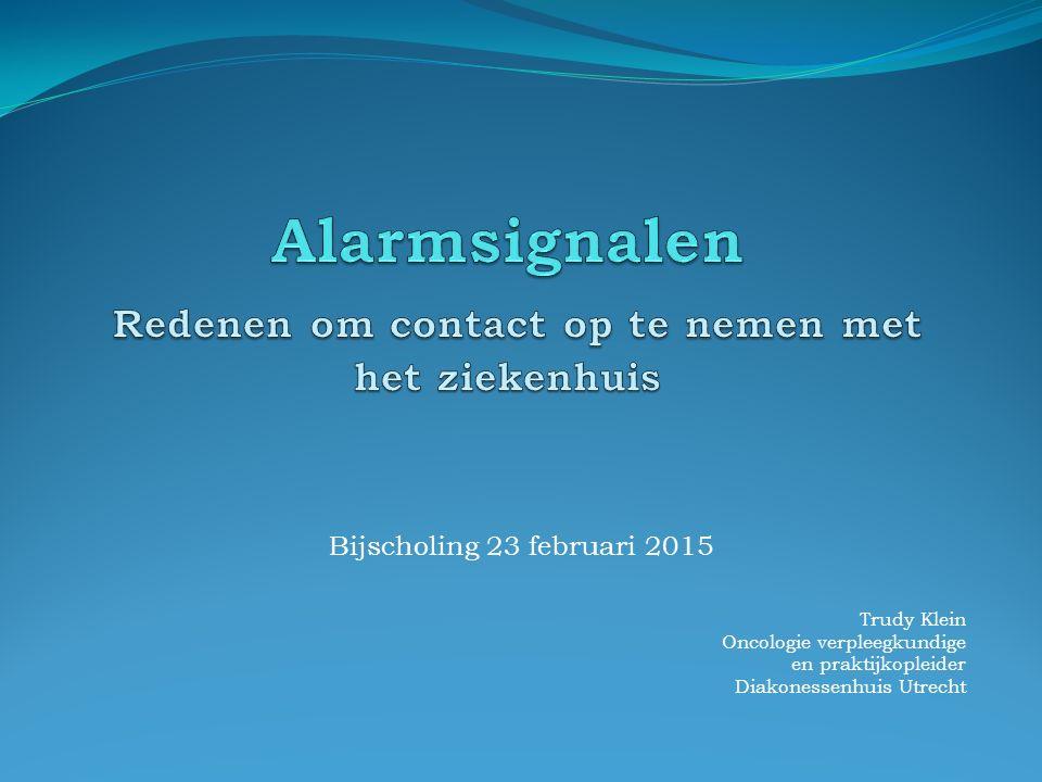 Bijscholing 23 februari 2015 Trudy Klein Oncologie verpleegkundige en praktijkopleider Diakonessenhuis Utrecht
