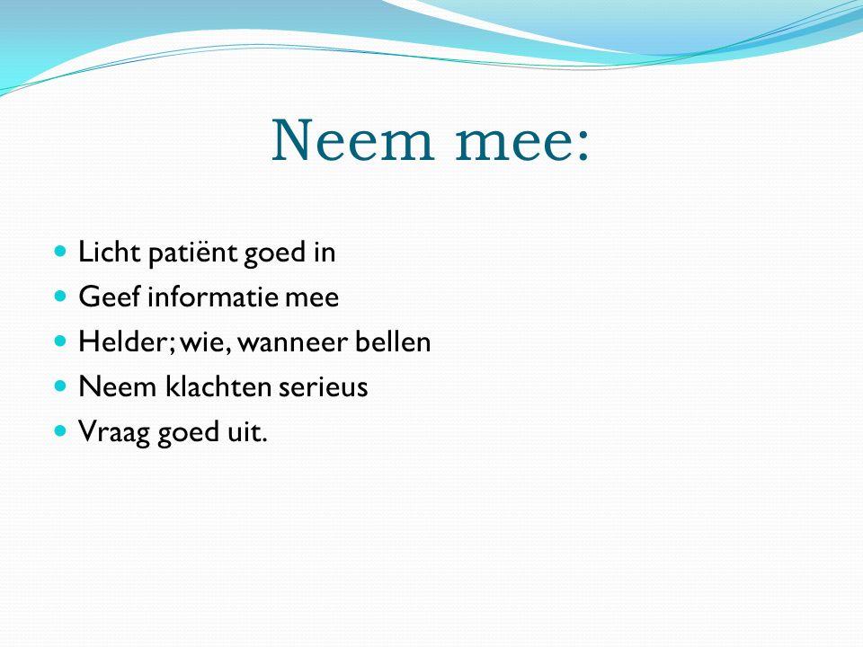 Neem mee: Licht patiënt goed in Geef informatie mee Helder; wie, wanneer bellen Neem klachten serieus Vraag goed uit.