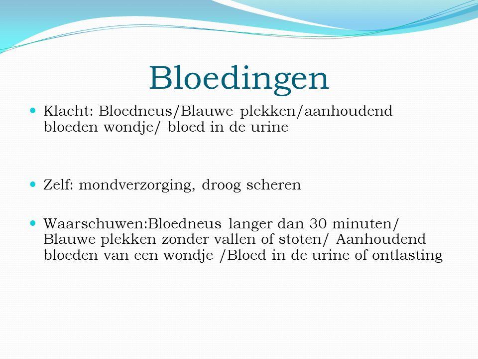 Bloedingen Klacht: Bloedneus/Blauwe plekken/aanhoudend bloeden wondje/ bloed in de urine Zelf: mondverzorging, droog scheren Waarschuwen:Bloedneus langer dan 30 minuten/ Blauwe plekken zonder vallen of stoten/ Aanhoudend bloeden van een wondje /Bloed in de urine of ontlasting