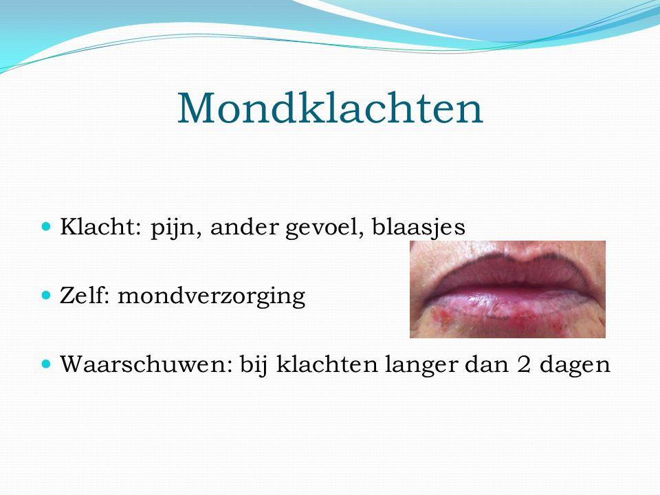 Mondklachten Klacht: pijn, ander gevoel, blaasjes Zelf: mondverzorging Waarschuwen: bij klachten langer dan 2 dagen