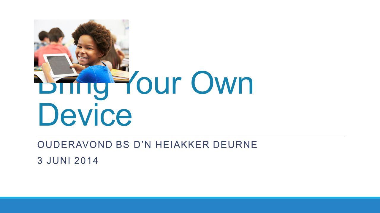 Bring Your Own Device OUDERAVOND BS D'N HEIAKKER DEURNE 3 JUNI 2014