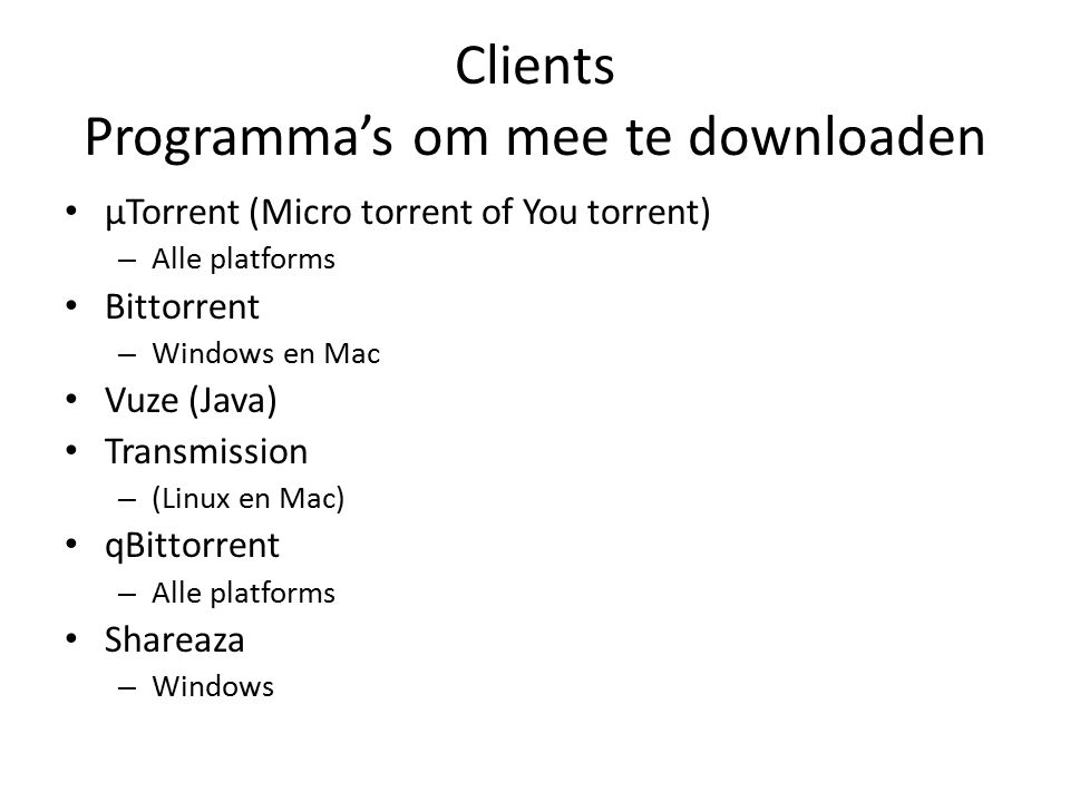 Clients Programma's om mee te downloaden μTorrent (Micro torrent of You torrent) – Alle platforms Bittorrent – Windows en Mac Vuze (Java) Transmission