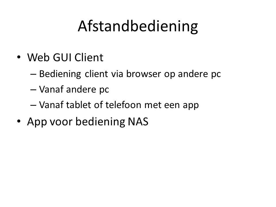 Afstandbediening Web GUI Client – Bediening client via browser op andere pc – Vanaf andere pc – Vanaf tablet of telefoon met een app App voor bediening NAS
