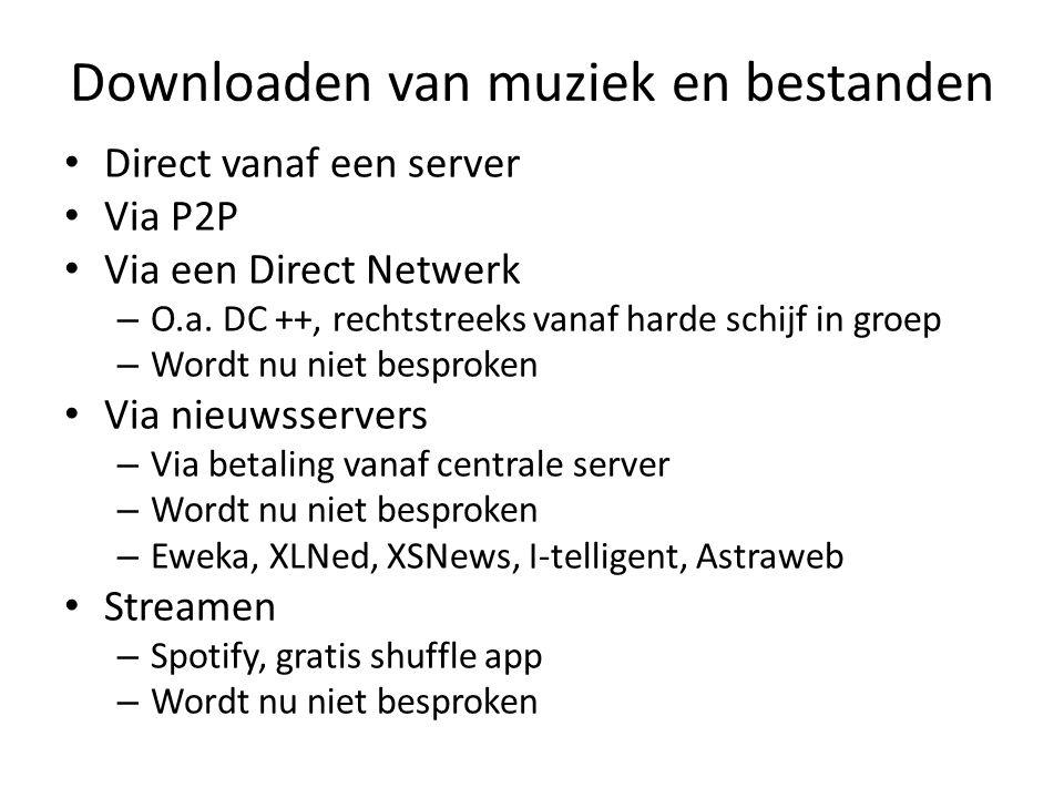 Downloaden van muziek en bestanden Direct vanaf een server Via P2P Via een Direct Netwerk – O.a.