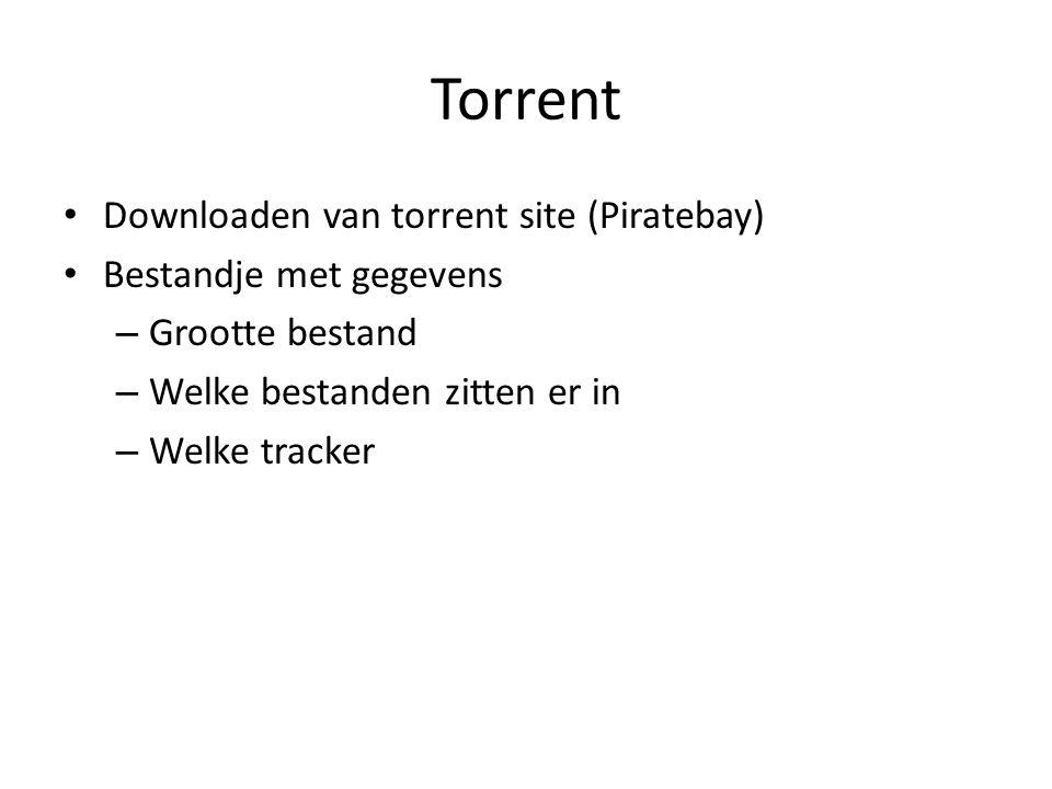 Torrent Downloaden van torrent site (Piratebay) Bestandje met gegevens – Grootte bestand – Welke bestanden zitten er in – Welke tracker