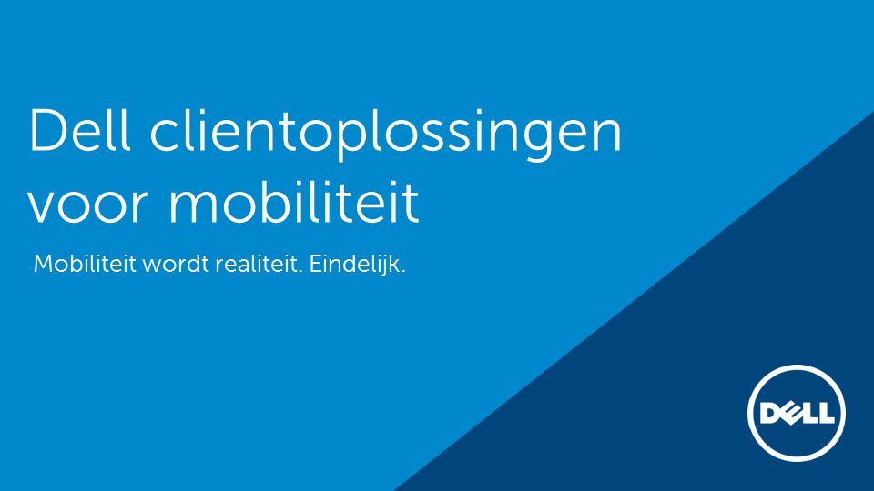 Dell clientoplossingen voor mobiliteit Mobiliteit wordt realiteit. Eindelijk.