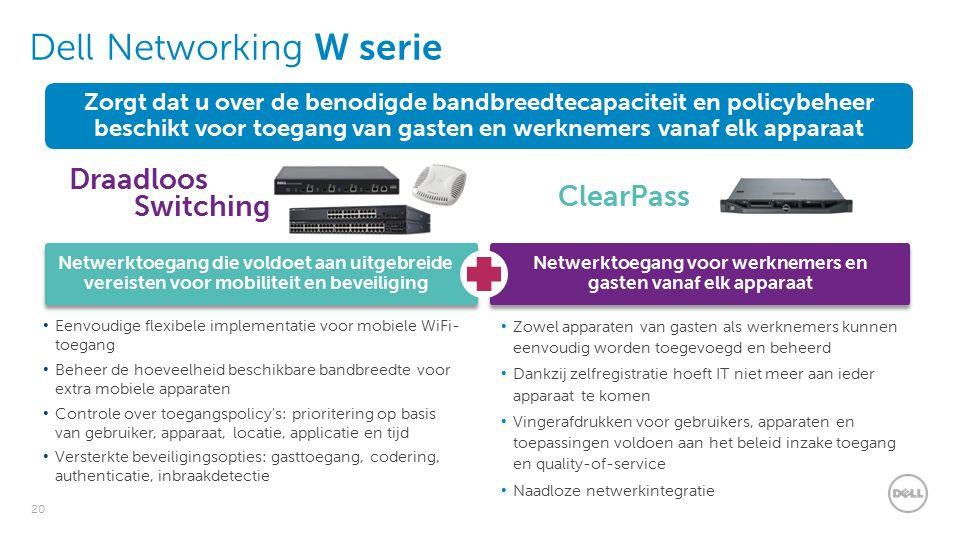 20 Dell Networking W serie Eenvoudige flexibele implementatie voor mobiele WiFi- toegang Beheer de hoeveelheid beschikbare bandbreedte voor extra mobiele apparaten Controle over toegangspolicy s: prioritering op basis van gebruiker, apparaat, locatie, applicatie en tijd Versterkte beveiligingsopties: gasttoegang, codering, authenticatie, inbraakdetectie Netwerktoegang die voldoet aan uitgebreide vereisten voor mobiliteit en beveiliging Draadloos Netwerktoegang voor werknemers en gasten vanaf elk apparaat ClearPass Zorgt dat u over de benodigde bandbreedtecapaciteit en policybeheer beschikt voor toegang van gasten en werknemers vanaf elk apparaat Zowel apparaten van gasten als werknemers kunnen eenvoudig worden toegevoegd en beheerd Dankzij zelfregistratie hoeft IT niet meer aan ieder apparaat te komen Vingerafdrukken voor gebruikers, apparaten en toepassingen voldoen aan het beleid inzake toegang en quality-of-service Naadloze netwerkintegratie Switching
