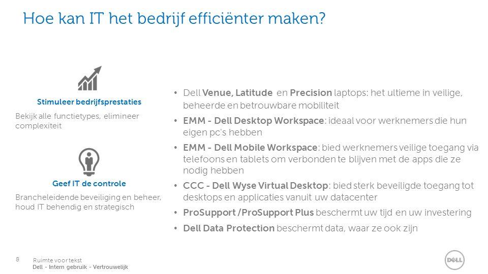 8 Services Ruimte voor tekst Dell - Intern gebruik - Vertrouwelijk Hoe kan IT het bedrijf efficiënter maken.
