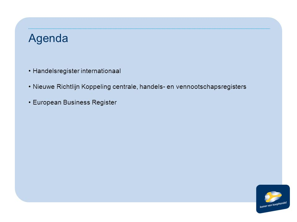 Agenda Handelsregister internationaal Nieuwe Richtlijn Koppeling centrale, handels- en vennootschapsregisters European Business Register