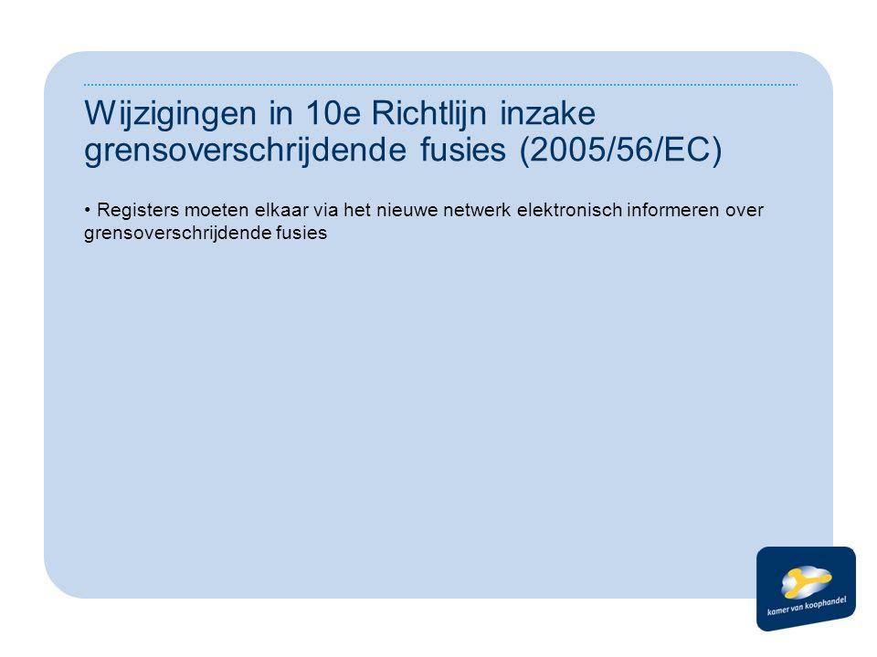 Wijzigingen in 10e Richtlijn inzake grensoverschrijdende fusies (2005/56/EC) Registers moeten elkaar via het nieuwe netwerk elektronisch informeren over grensoverschrijdende fusies