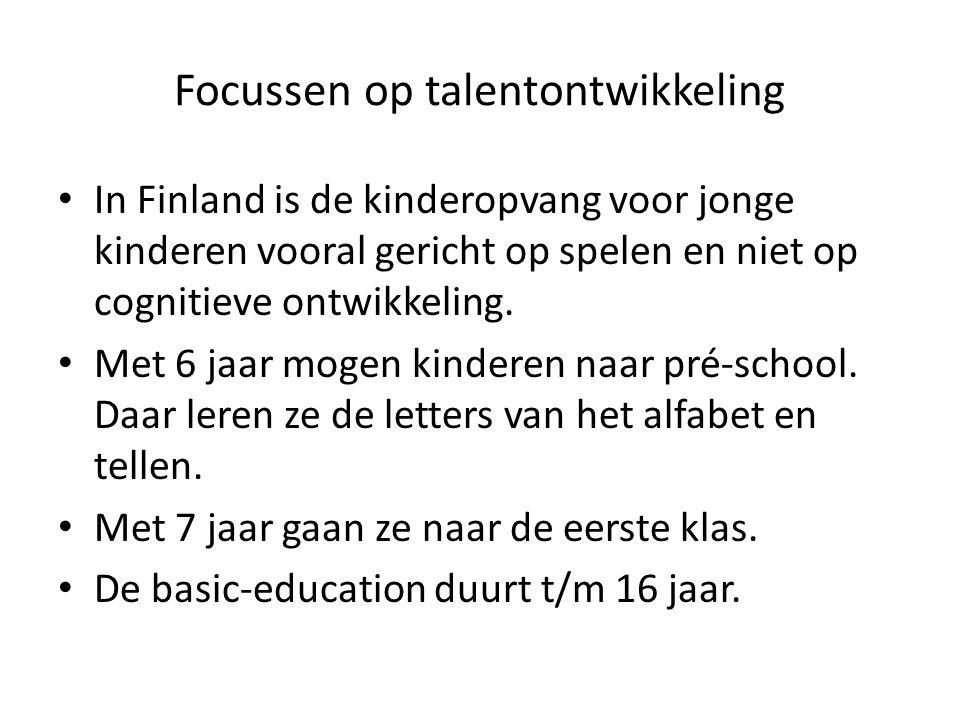 Focussen op talentontwikkeling In Finland is de kinderopvang voor jonge kinderen vooral gericht op spelen en niet op cognitieve ontwikkeling.