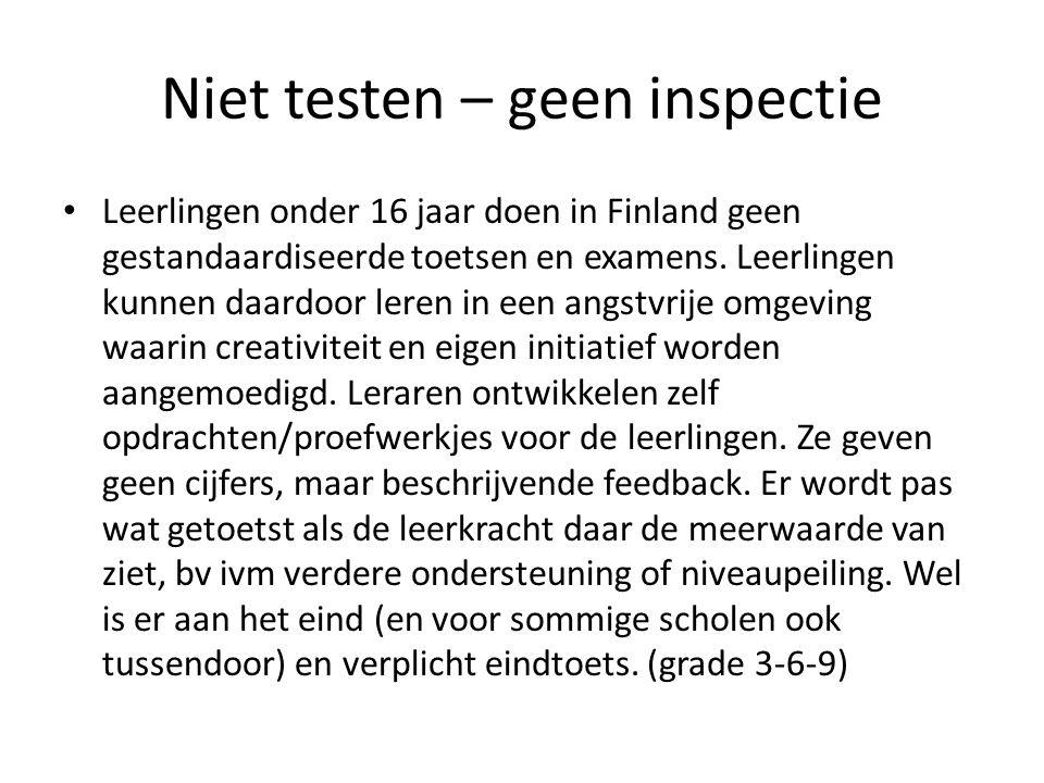 Niet testen – geen inspectie Leerlingen onder 16 jaar doen in Finland geen gestandaardiseerde toetsen en examens.