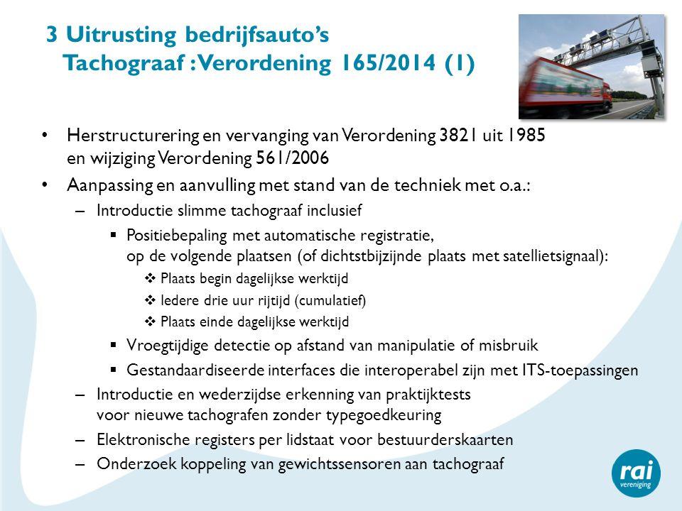 3 Uitrusting bedrijfsauto's Tachograaf : Verordening 165/2014 (1) Herstructurering en vervanging van Verordening 3821 uit 1985 en wijziging Verordenin