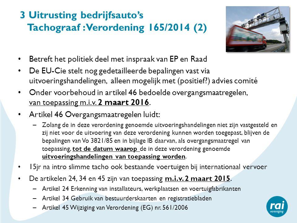3 Uitrusting bedrijfsauto's Tachograaf : Verordening 165/2014 (2) Betreft het politiek deel met inspraak van EP en Raad De EU-Cie stelt nog gedetaille