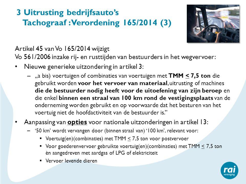3 Uitrusting bedrijfsauto's Tachograaf : Verordening 165/2014 (3) Artikel 45 van Vo 165/2014 wijzigt Vo 561/2006 inzake rij- en rusttijden van bestuur