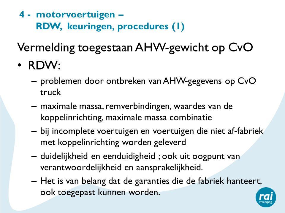 4 - motorvoertuigen – RDW, keuringen, procedures (1) Vermelding toegestaan AHW-gewicht op CvO RDW: – problemen door ontbreken van AHW-gegevens op CvO