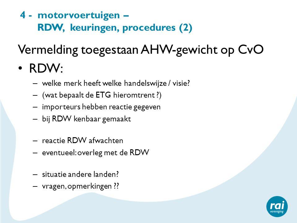 4 - motorvoertuigen – RDW, keuringen, procedures (2) Vermelding toegestaan AHW-gewicht op CvO RDW: – welke merk heeft welke handelswijze / visie? – (w