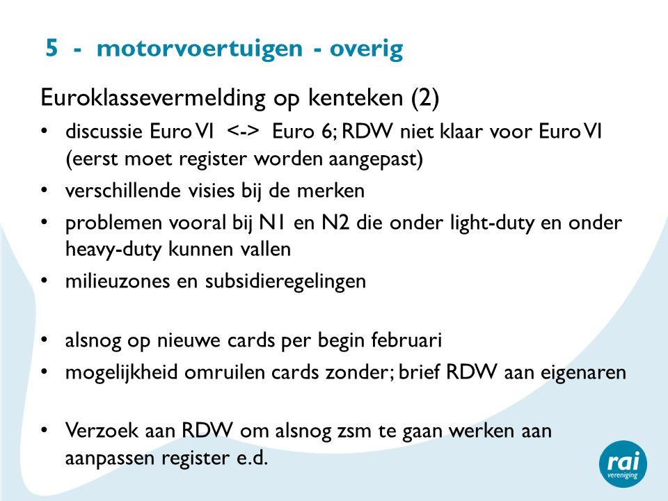 5 - motorvoertuigen - overig Euroklassevermelding op kenteken (2) discussie Euro VI Euro 6; RDW niet klaar voor Euro VI (eerst moet register worden aa