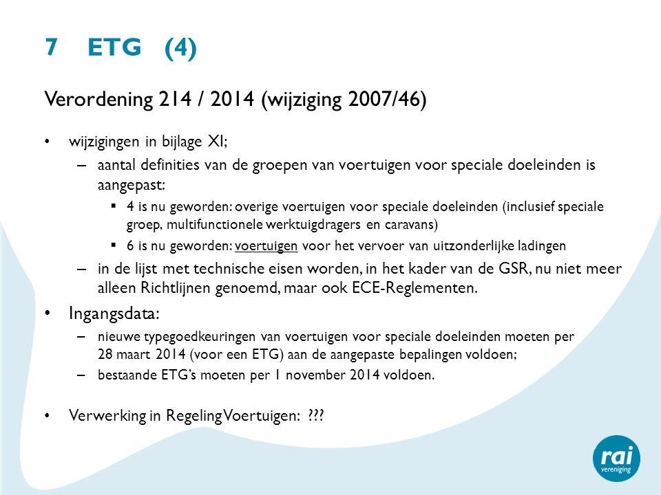 7 ETG (4) Verordening 214 / 2014 (wijziging 2007/46) wijzigingen in bijlage XI; – aantal definities van de groepen van voertuigen voor speciale doelei