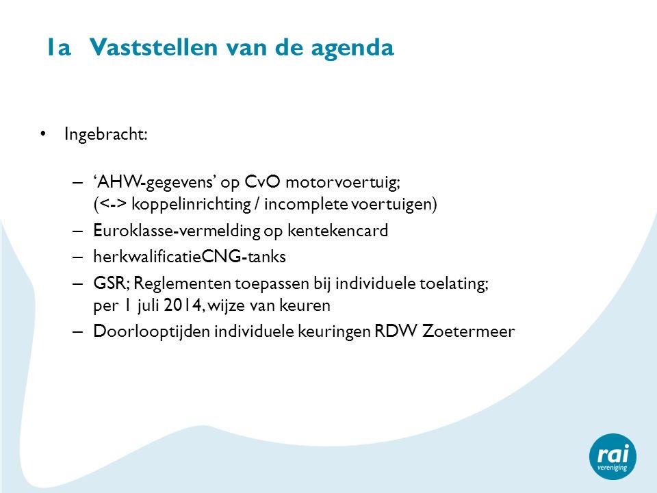 1a Vaststellen van de agenda Ingebracht: – 'AHW-gegevens' op CvO motorvoertuig; ( koppelinrichting / incomplete voertuigen) – Euroklasse-vermelding op