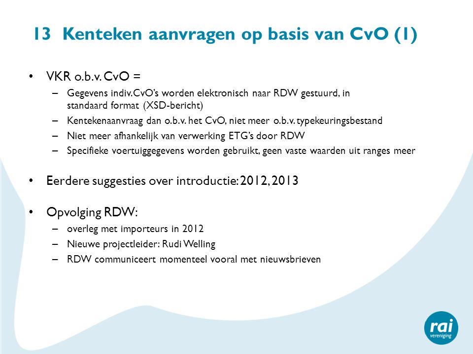 13 Kenteken aanvragen op basis van CvO (1) VKR o.b.v. CvO = – Gegevens indiv.CvO's worden elektronisch naar RDW gestuurd, in standaard format (XSD-ber