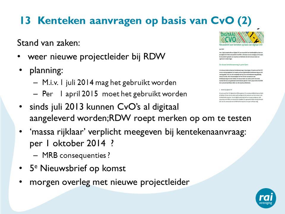 13 Kenteken aanvragen op basis van CvO (2) Stand van zaken: weer nieuwe projectleider bij RDW planning: – M.i.v. 1 juli 2014 mag het gebruikt worden –