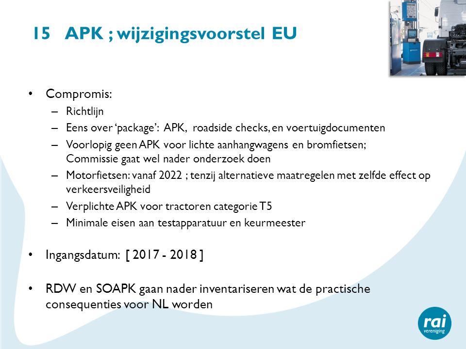 15 APK ; wijzigingsvoorstel EU Compromis: – Richtlijn – Eens over 'package': APK, roadside checks, en voertuigdocumenten – Voorlopig geen APK voor lic