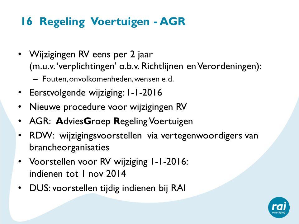 16 Regeling Voertuigen - AGR Wijzigingen RV eens per 2 jaar (m.u.v. 'verplichtingen' o.b.v. Richtlijnen en Verordeningen): – Fouten, onvolkomenheden,