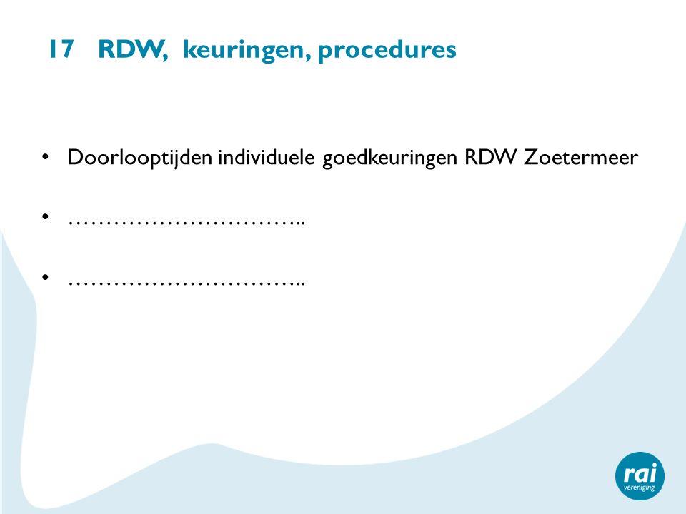 17 RDW, keuringen, procedures Doorlooptijden individuele goedkeuringen RDW Zoetermeer …………………………..