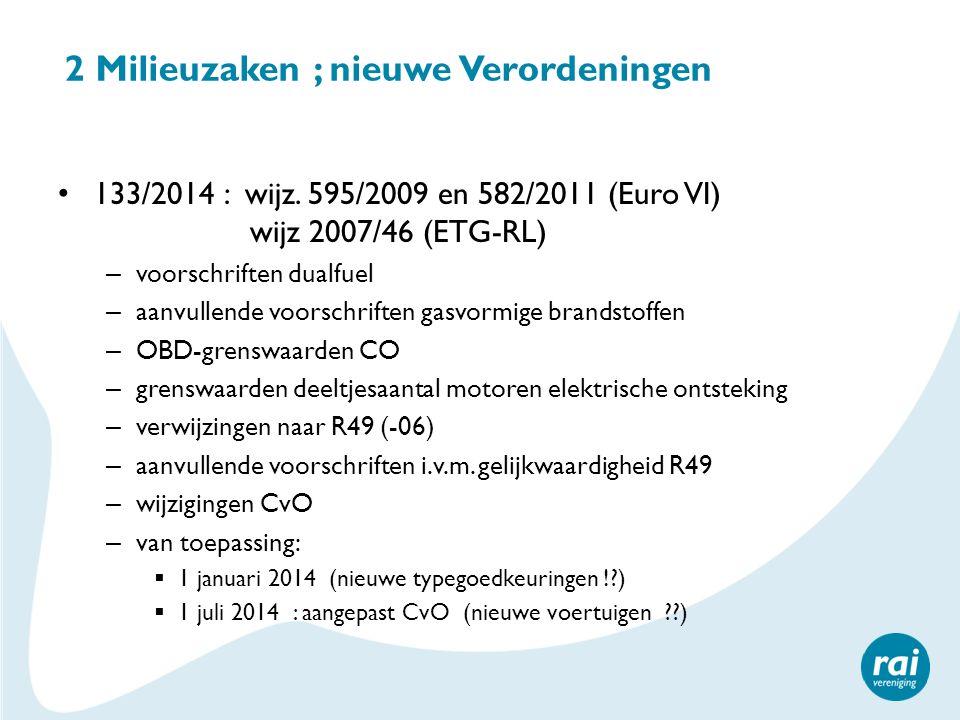 2 Milieuzaken ; nieuwe Verordeningen 136/2014 : wijz 692/2008 (Euro5-6) en 582/2011 (Euro VI) wijz 2007/46 (ETG-RL) – Nieuwe Euro-6 stappen (nieuwe 'letters') – opnemen bepalingen ingetrokken 80/1269 (motorvermogen) in VO 715/2007 (Euro 5-6) – Specificaties referentiebrandstoffen – Van toepassing:  5 maart 2014 : VO in werking  1 januari 2015 : aangepast CvO afgeven  CvO's van voor 5 maart 2014 (incl 80/1269 of R85): geldig t/m 31 augustus 2018