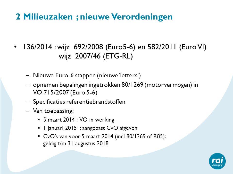 2 Milieuzaken ; nieuwe Verordeningen 136/2014 : wijz 692/2008 (Euro5-6) en 582/2011 (Euro VI) wijz 2007/46 (ETG-RL) – Nieuwe Euro-6 stappen (nieuwe 'l
