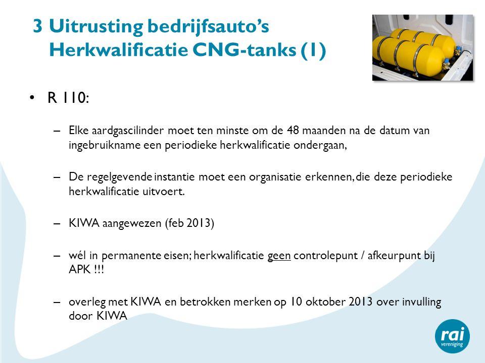 3 Uitrusting bedrijfsauto's Herkwalificatie CNG-tanks (1) R 110: – Elke aardgascilinder moet ten minste om de 48 maanden na de datum van ingebruikname