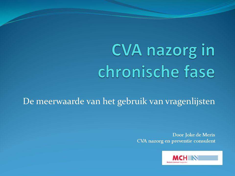 De meerwaarde van het gebruik van vragenlijsten Door Joke de Meris CVA nazorg en preventie consulent