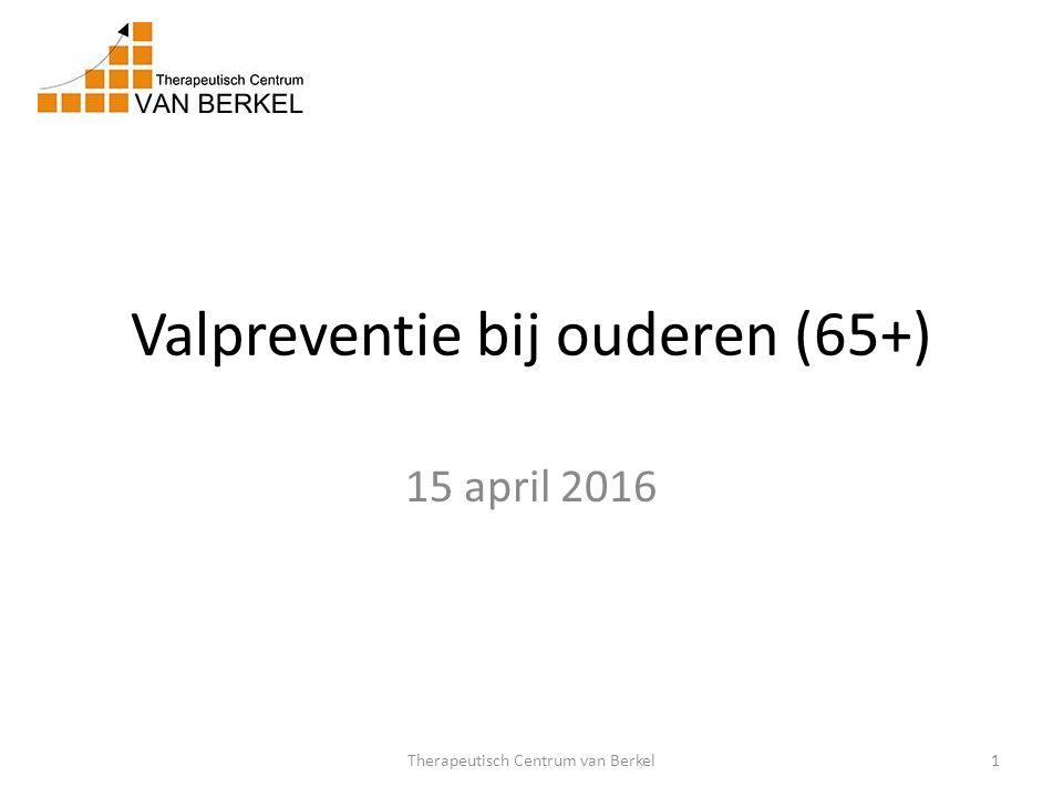 Valpreventie bij ouderen (65+) 15 april 2016 1Therapeutisch Centrum van Berkel
