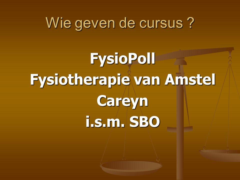 Wie geven de cursus ? FysioPoll Fysiotherapie van Amstel Careyn i.s.m. SBO