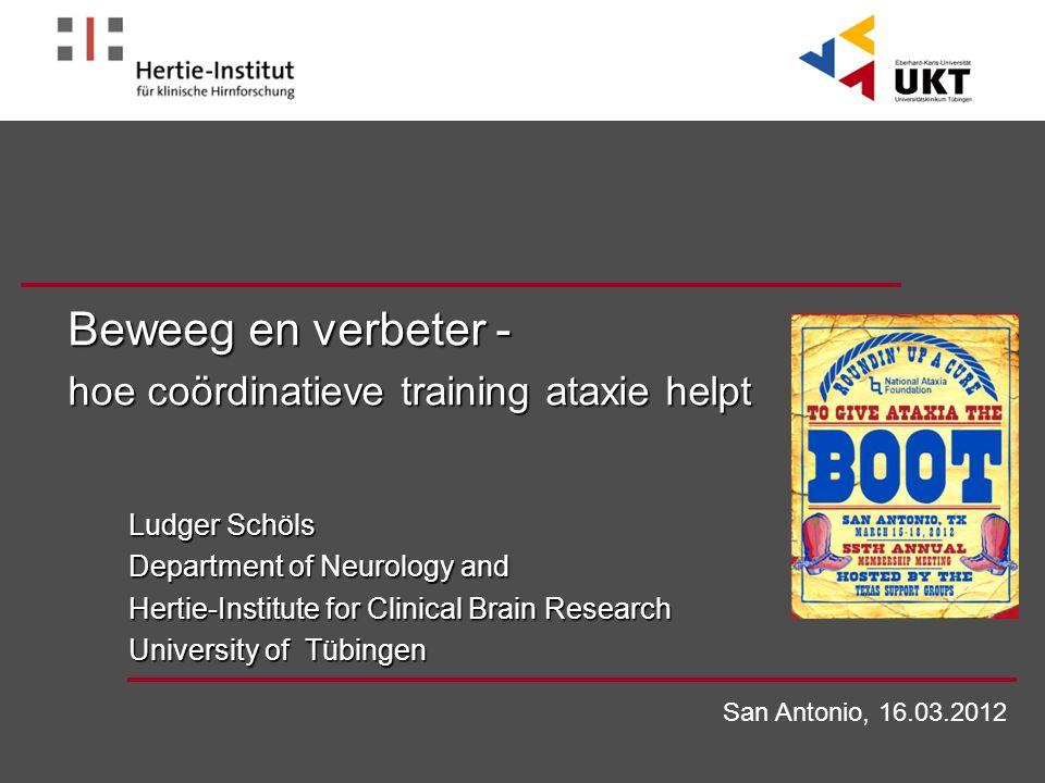 Beweeg en verbeter - hoe coördinatieve training ataxie helpt Ludger Schöls Department of Neurology and Hertie-Institute for Clinical Brain Research Un