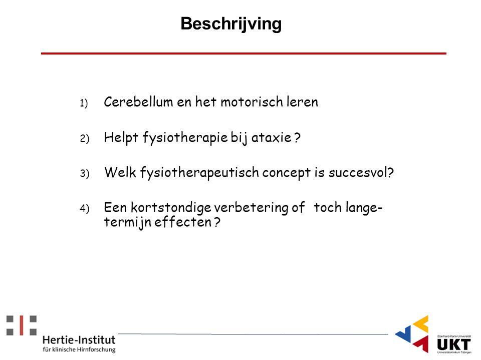 Beschrijving 1) Cerebellum en het motorisch leren 2) Helpt fysiotherapie bij ataxie ? 3) Welk fysiotherapeutisch concept is succesvol? 4) Een kortston