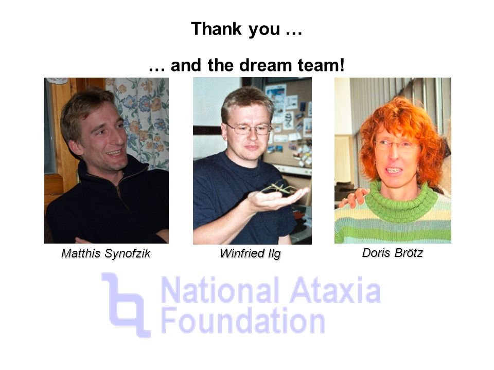 Thank you … Matthis Synofzik Winfried Ilg Doris Brötz … and the dream team!